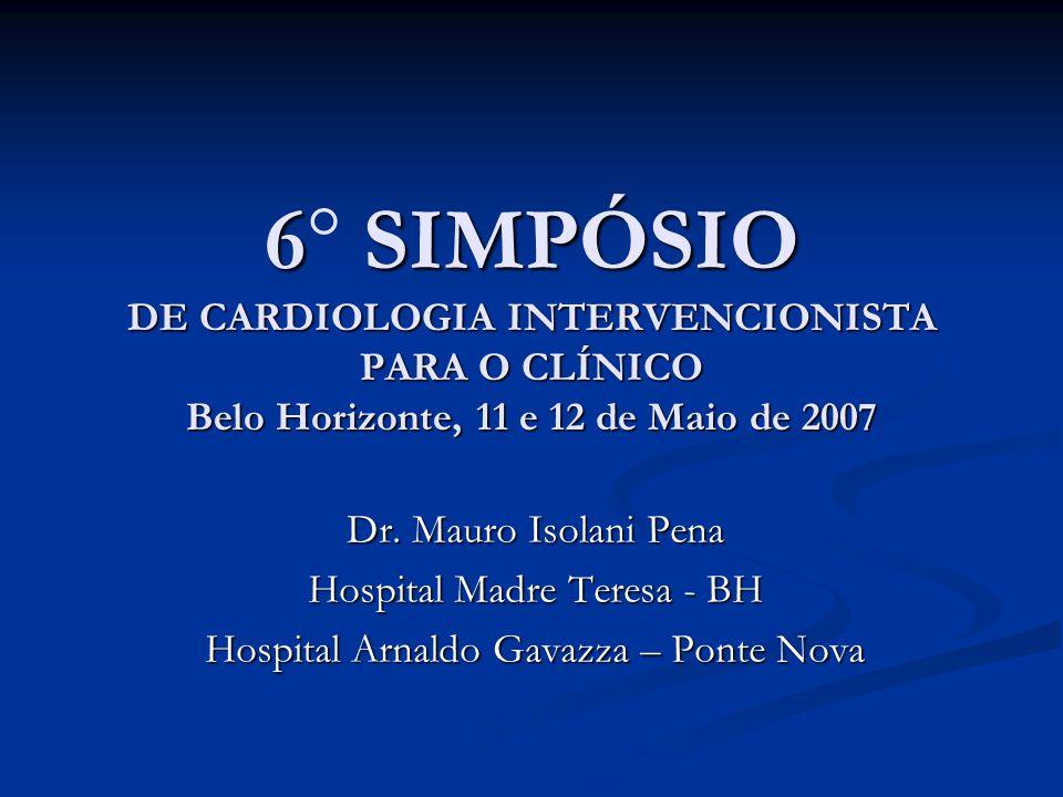 6° SIMPÓSIO DE CARDIOLOGIA INTERVENCIONISTA PARA O CLÍNICO Belo Horizonte, 11 e 12 de Maio de 2007