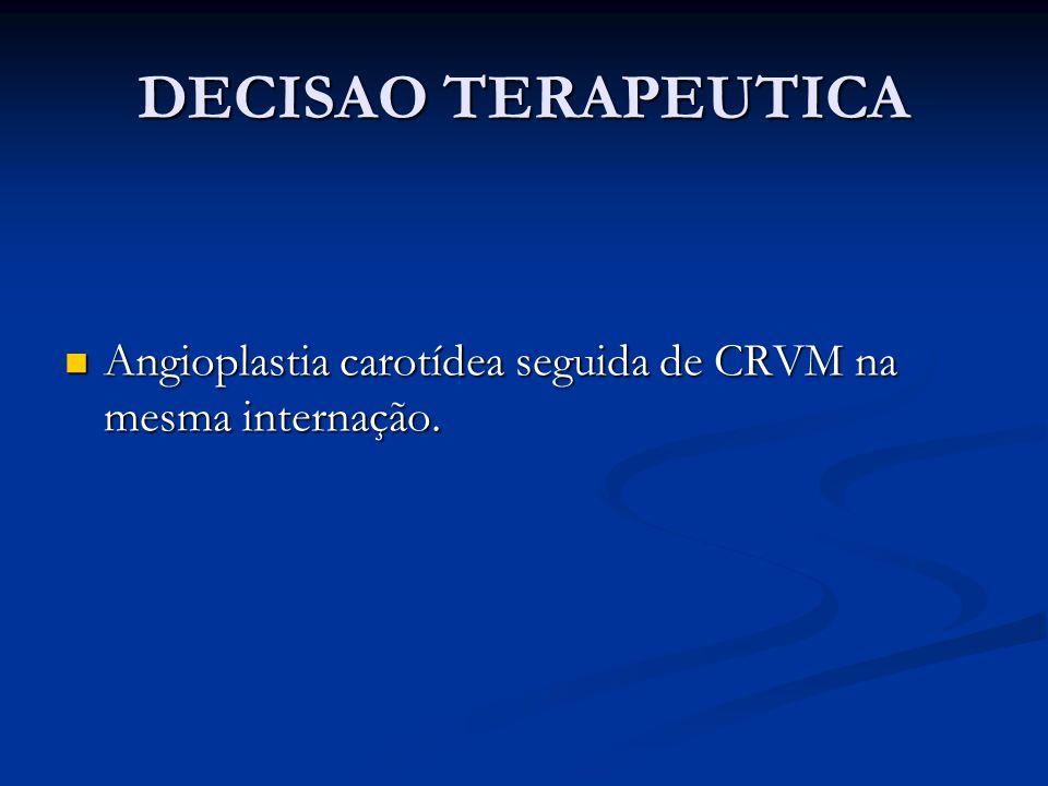 DECISAO TERAPEUTICA Angioplastia carotídea seguida de CRVM na mesma internação.