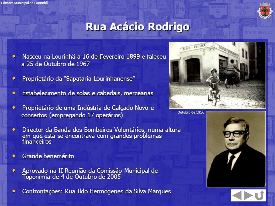 Rua Acácio Rodrigo Nasceu na Lourinhã a 16 de Fevereiro 1899 e faleceu