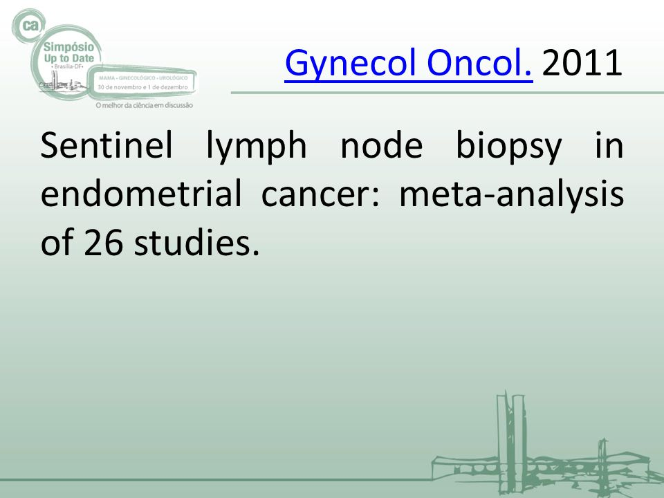 Gynecol Oncol. 2011 Sentinel lymph node biopsy in endometrial cancer: meta-analysis of 26 studies.