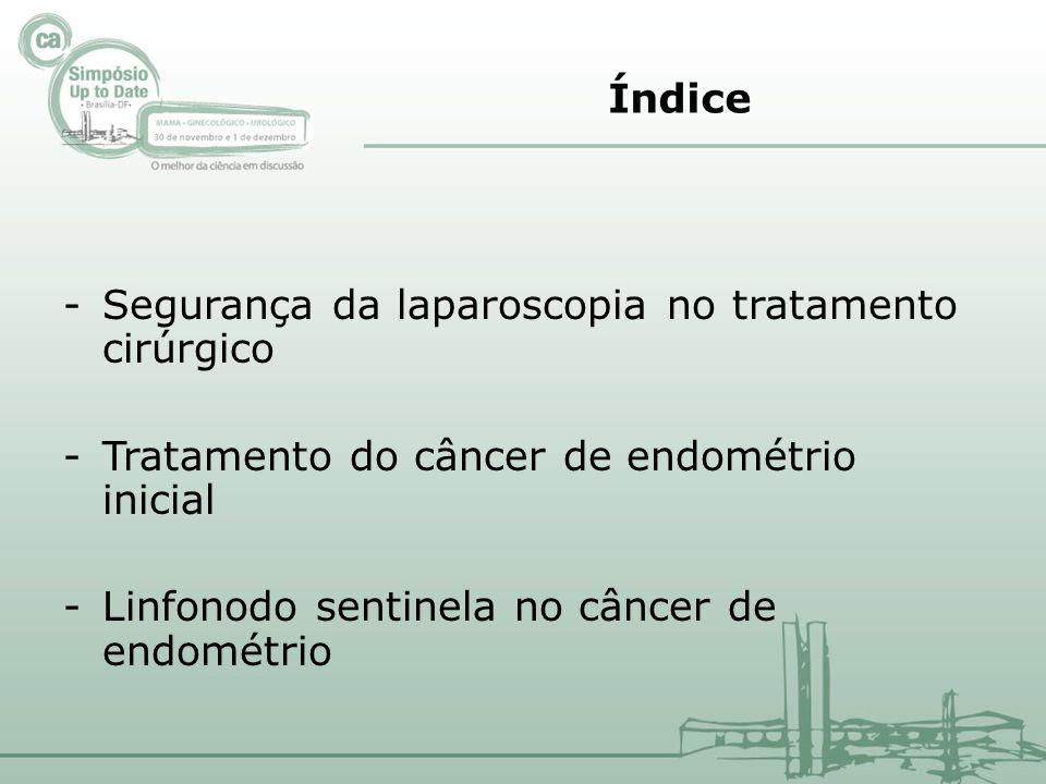Índice Segurança da laparoscopia no tratamento cirúrgico. Tratamento do câncer de endométrio inicial.