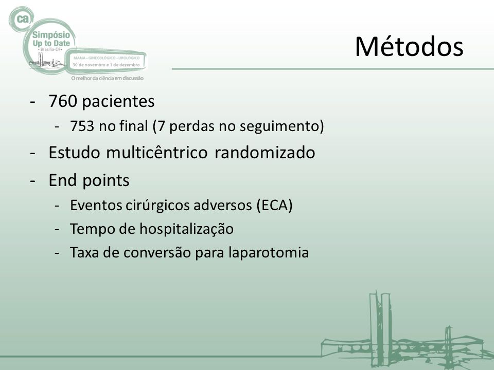 Métodos 760 pacientes Estudo multicêntrico randomizado End points