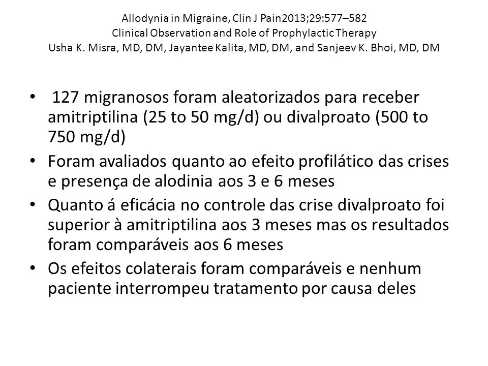 Allodynia in Migraine, Clin J Pain2013;29:577–582 Clinical Observation and Role of Prophylactic Therapy Usha K. Misra, MD, DM, Jayantee Kalita, MD, DM, and Sanjeev K. Bhoi, MD, DM