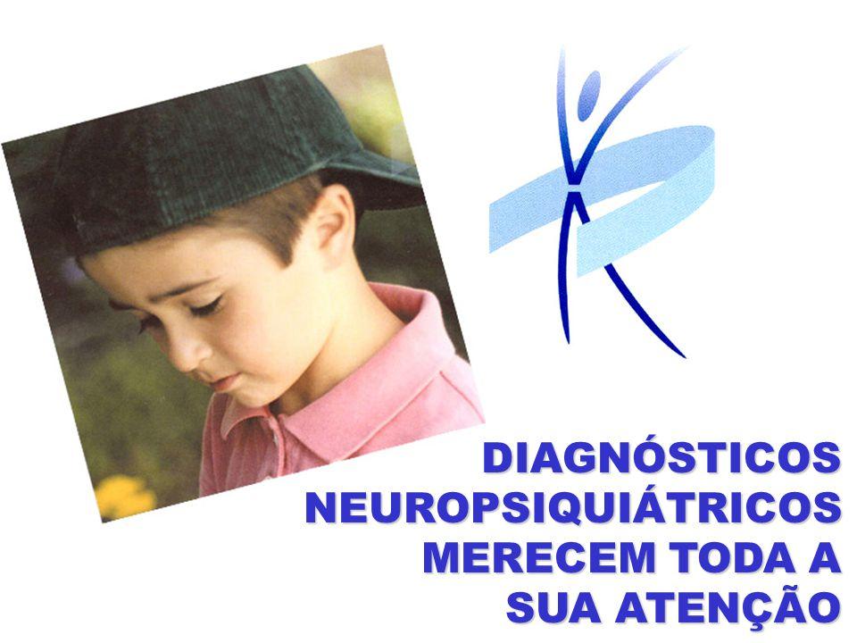DIAGNÓSTICOS NEUROPSIQUIÁTRICOS MERECEM TODA A SUA ATENÇÃO