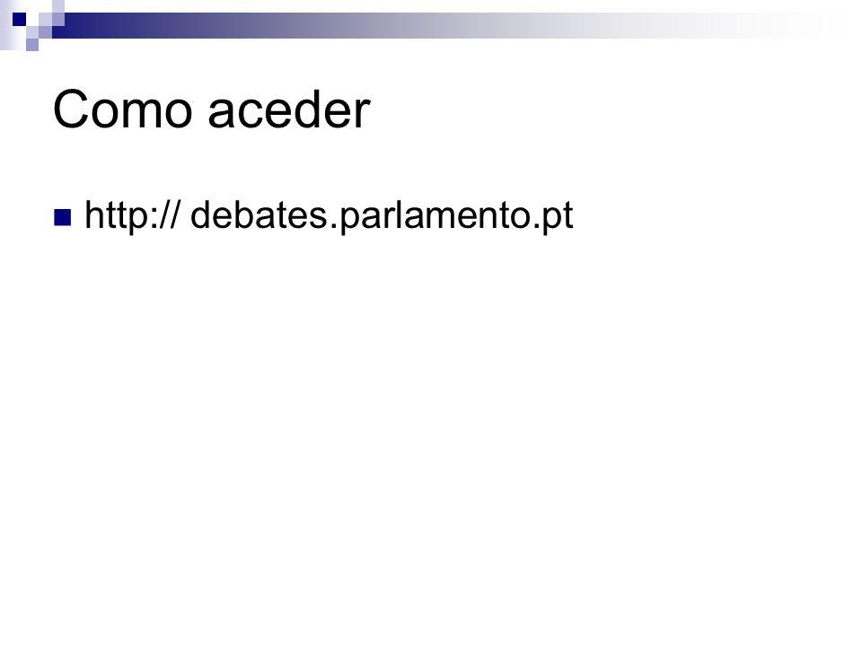 Como aceder http:// debates.parlamento.pt