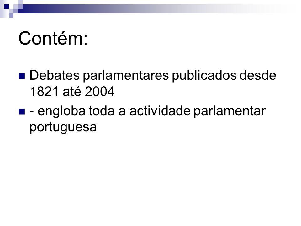 Contém: Debates parlamentares publicados desde 1821 até 2004