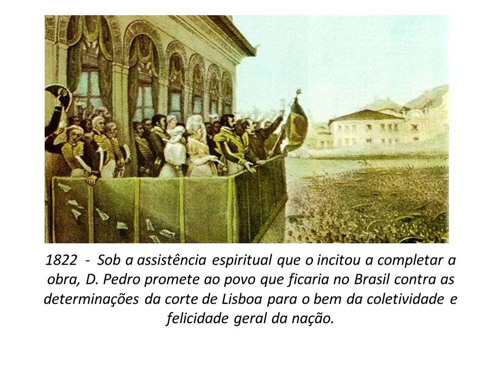 1822 - Sob a assistência espiritual que o incitou a completar a obra, D.