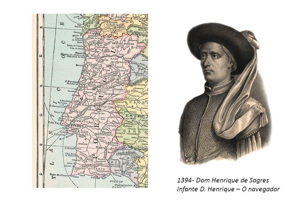 - Dom Henrique de Sagres Infante D. Henrique – O navegador