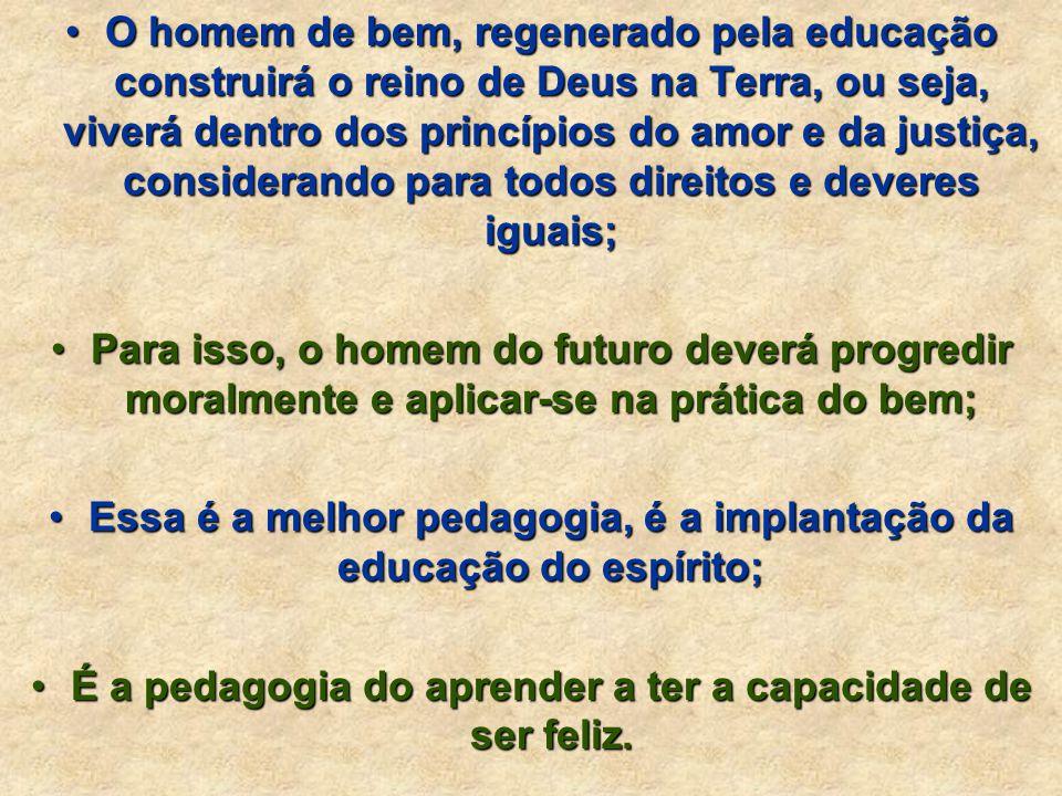 Essa é a melhor pedagogia, é a implantação da educação do espírito;