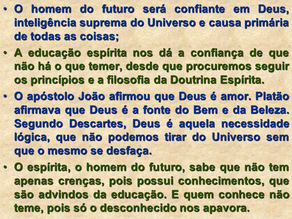 O homem do futuro será confiante em Deus, inteligência suprema do Universo e causa primária de todas as coisas;