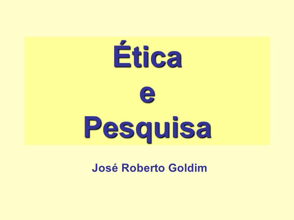 Ética e Pesquisa José Roberto Goldim