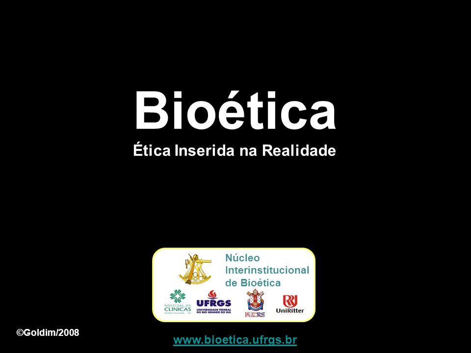 Bioética Ética Inserida na Realidade www.bioetica.ufrgs.br