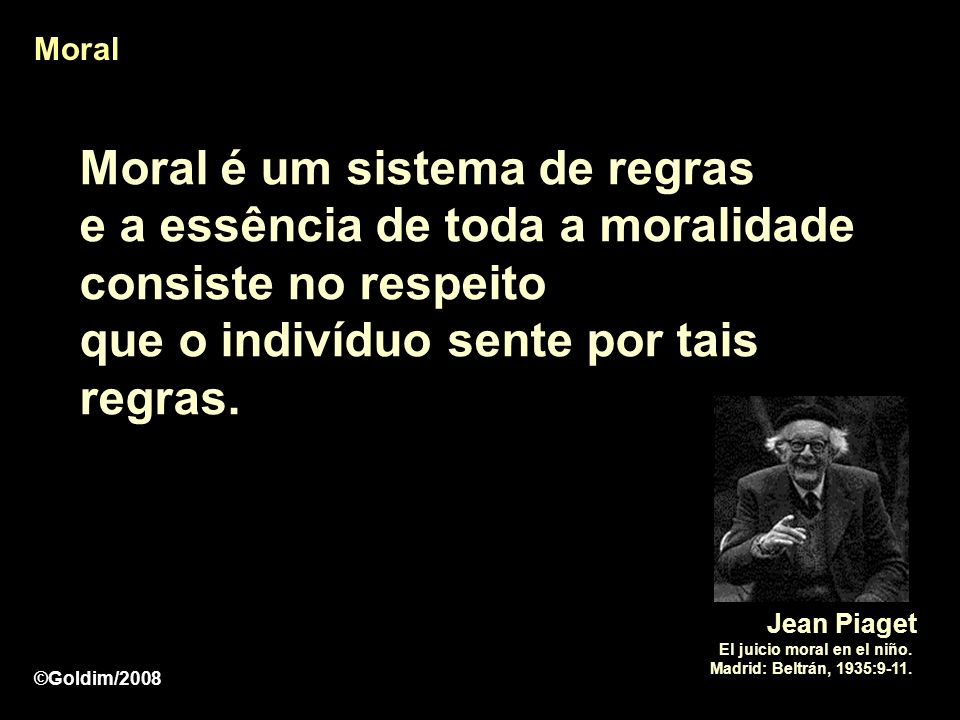 Moral Moral é um sistema de regras e a essência de toda a moralidade consiste no respeito que o indivíduo sente por tais regras.