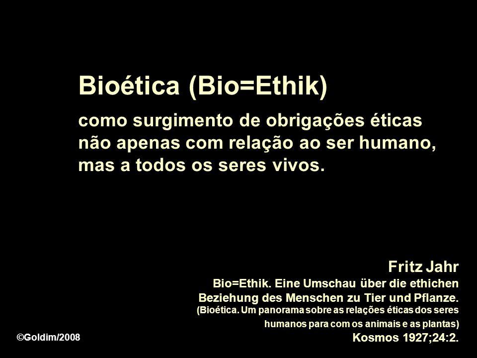 Bioética (Bio=Ethik) como surgimento de obrigações éticas não apenas com relação ao ser humano, mas a todos os seres vivos.