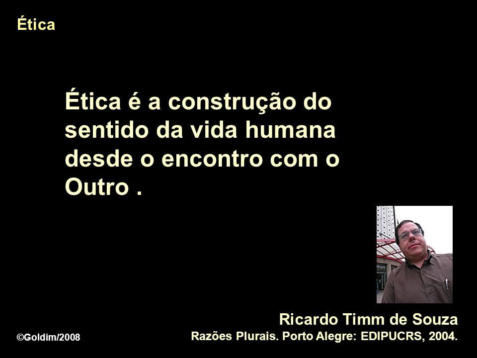 Ética Ética é a construção do sentido da vida humana desde o encontro com o Outro .