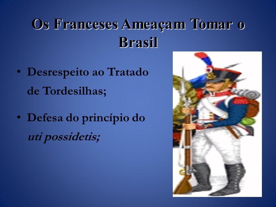 Os Franceses Ameaçam Tomar o Brasil