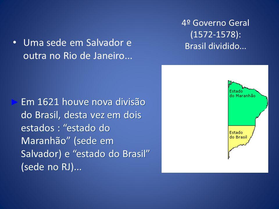4º Governo Geral (1572-1578): Brasil dividido...