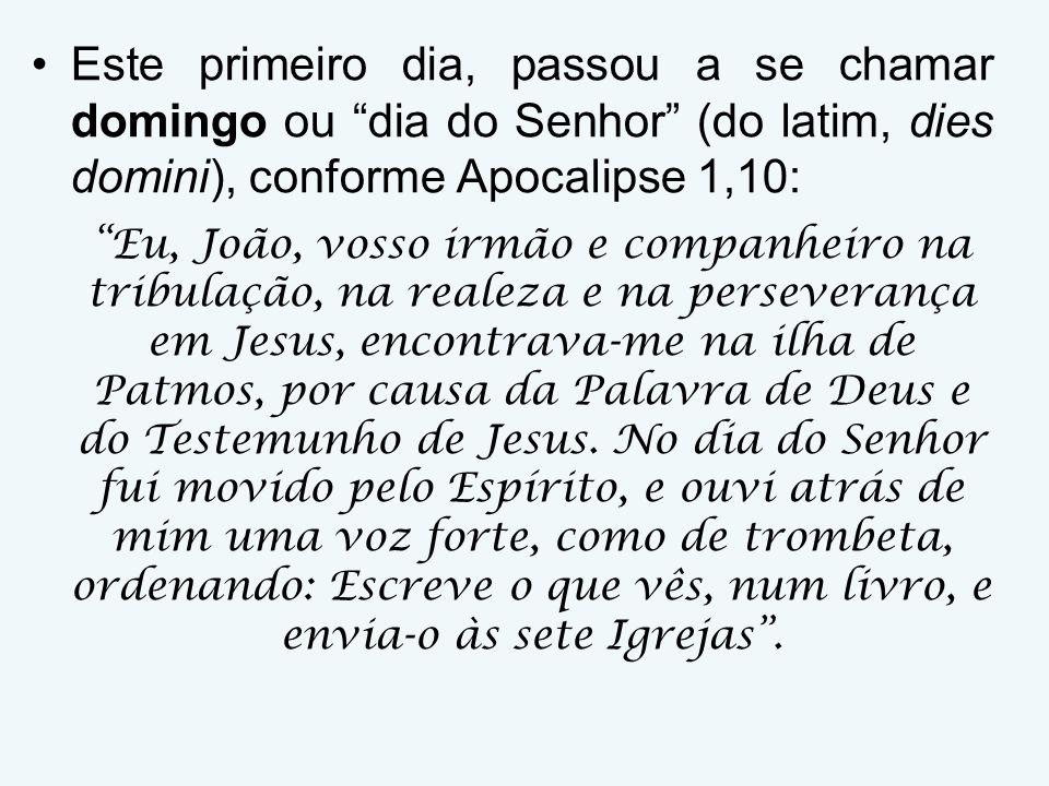 Este primeiro dia, passou a se chamar domingo ou dia do Senhor (do latim, dies domini), conforme Apocalipse 1,10: