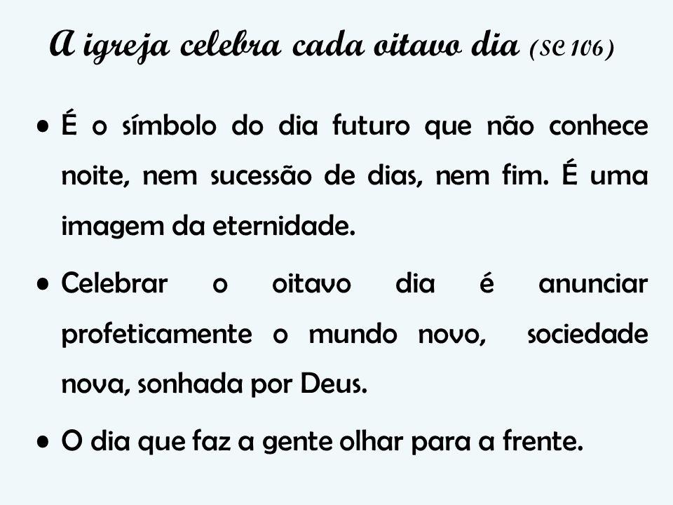 A igreja celebra cada oitavo dia (SC 106)