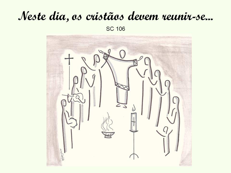 Neste dia, os cristãos devem reunir-se...