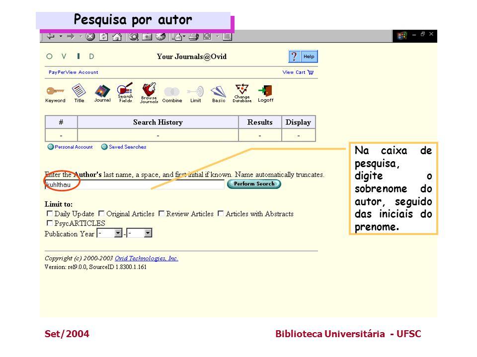 Pesquisa por autorNa caixa de pesquisa, digite o sobrenome do autor, seguido das iniciais do prenome.