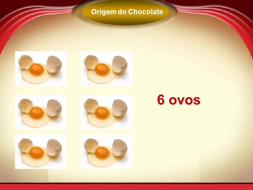 Origem do Chocolate 6 ovos