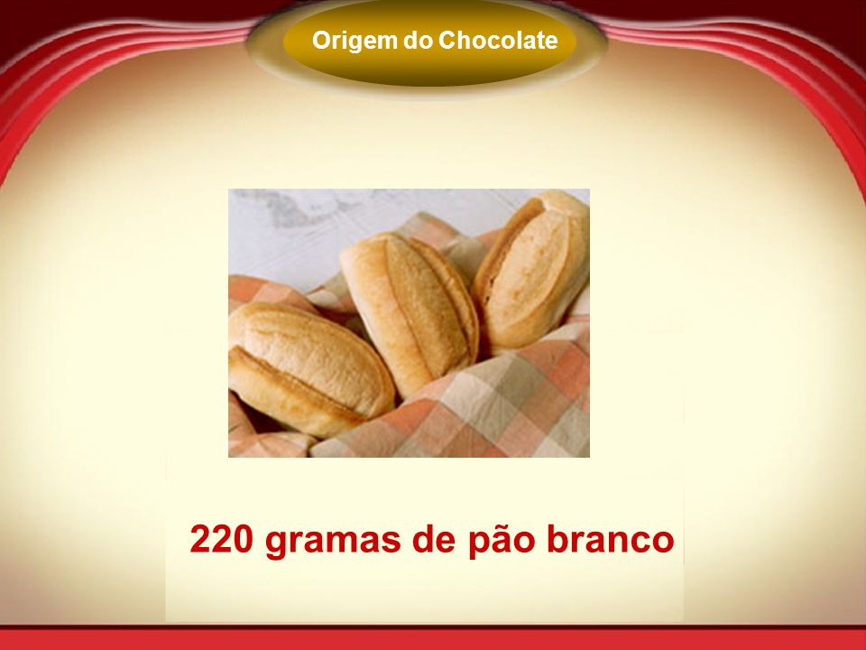Origem do Chocolate 220 gramas de pão branco