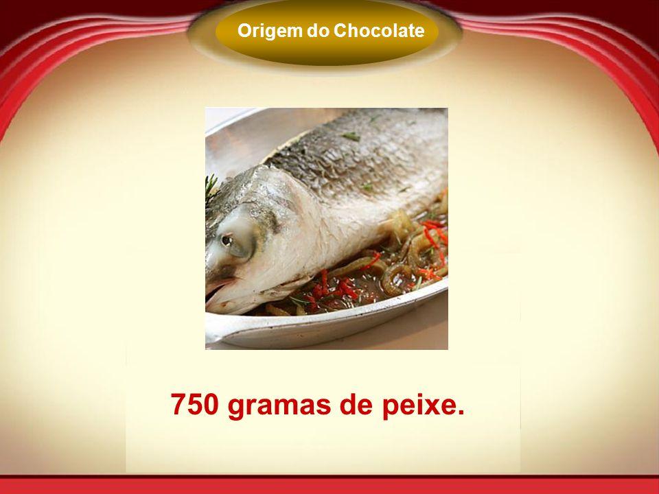 Origem do Chocolate 750 gramas de peixe.