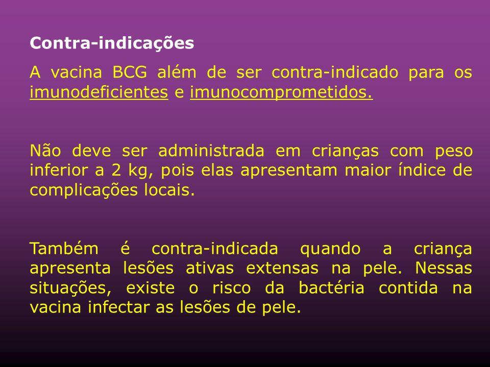 Contra-indicações A vacina BCG além de ser contra-indicado para os imunodeficientes e imunocomprometidos.