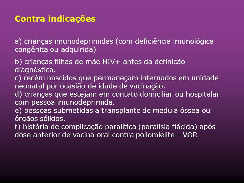 Contra indicações a) crianças imunodeprimidas (com deficiência imunológica congênita ou adquirida)