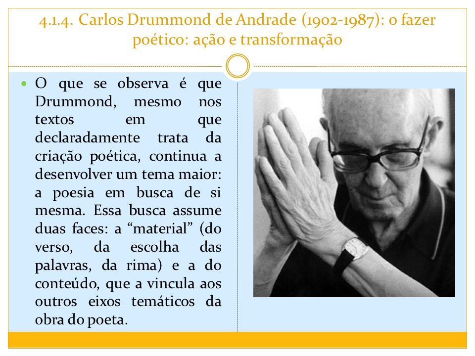 4.1.4. Carlos Drummond de Andrade (1902-1987): o fazer poético: ação e transformação
