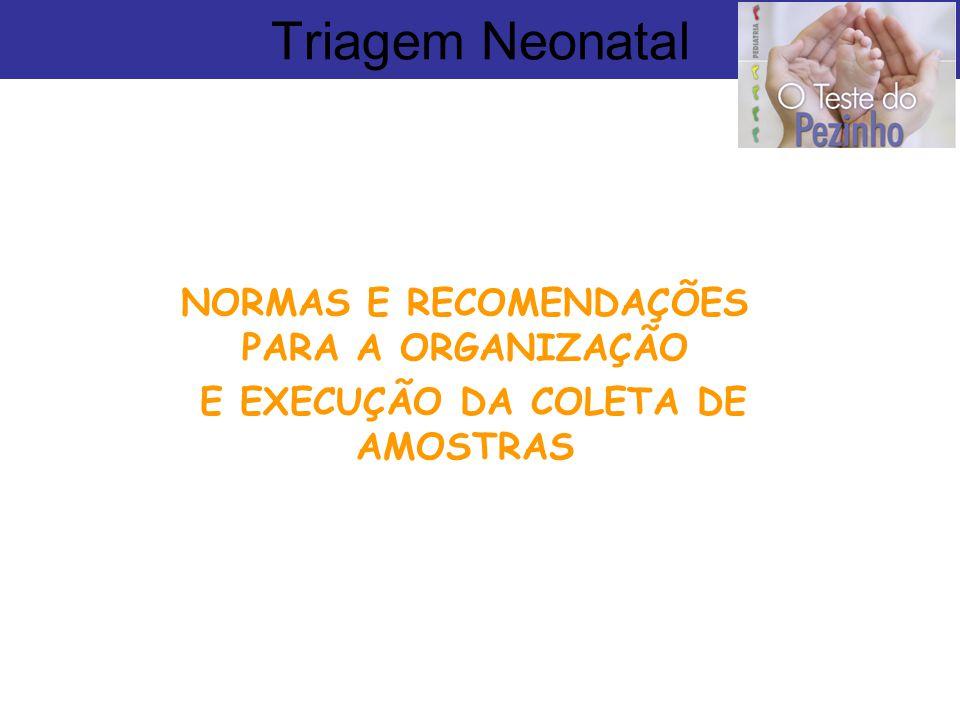 Triagem Neonatal NORMAS E RECOMENDAÇÕES PARA A ORGANIZAÇÃO