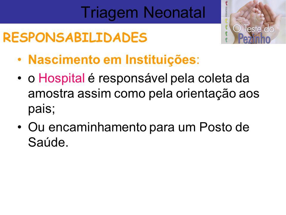 Triagem Neonatal RESPONSABILIDADES Nascimento em Instituições: