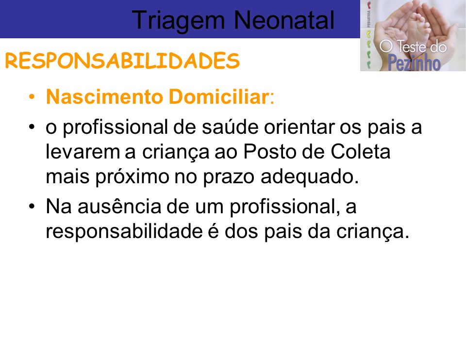 Triagem Neonatal RESPONSABILIDADES Nascimento Domiciliar: