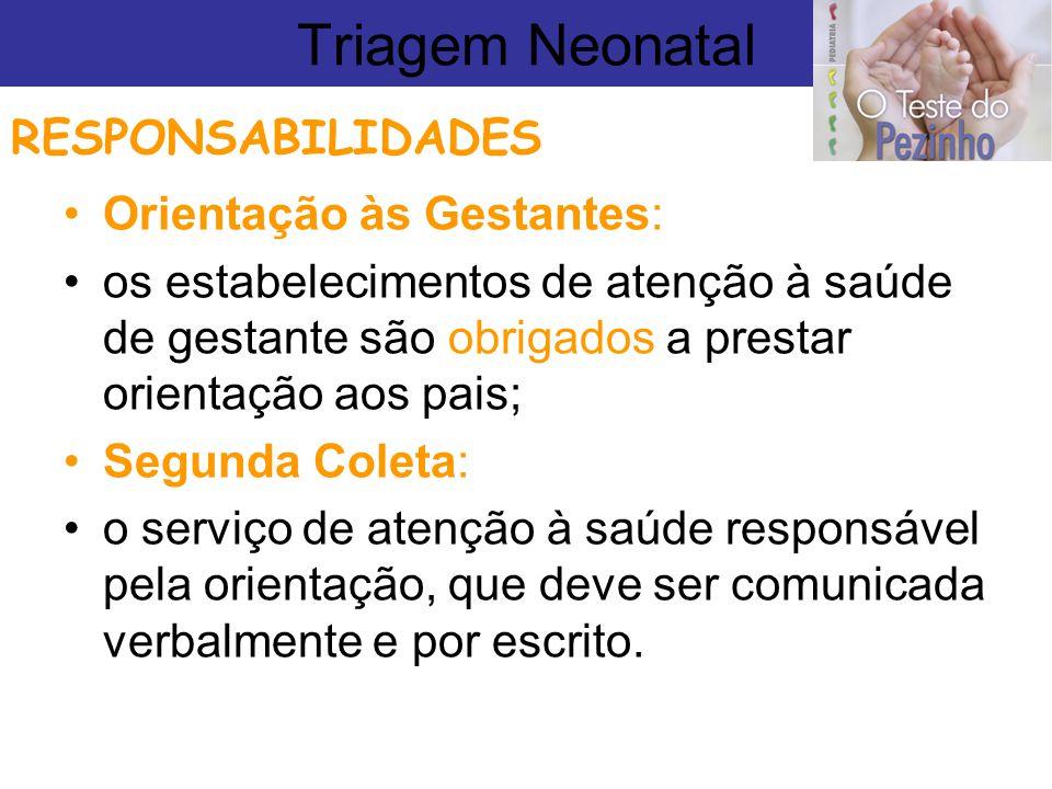 Triagem Neonatal RESPONSABILIDADES Orientação às Gestantes: