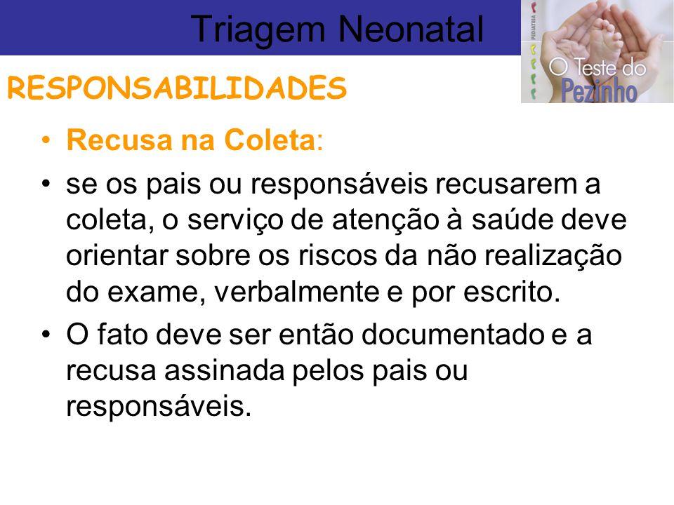 Triagem Neonatal RESPONSABILIDADES Recusa na Coleta: