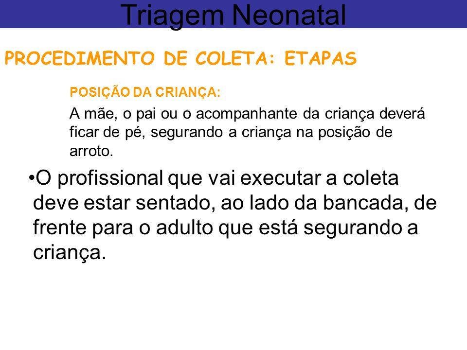 Triagem Neonatal PROCEDIMENTO DE COLETA: ETAPAS. POSIÇÃO DA CRIANÇA:
