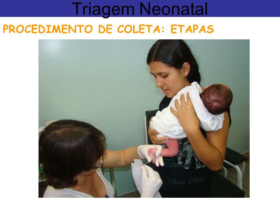 Triagem Neonatal PROCEDIMENTO DE COLETA: ETAPAS