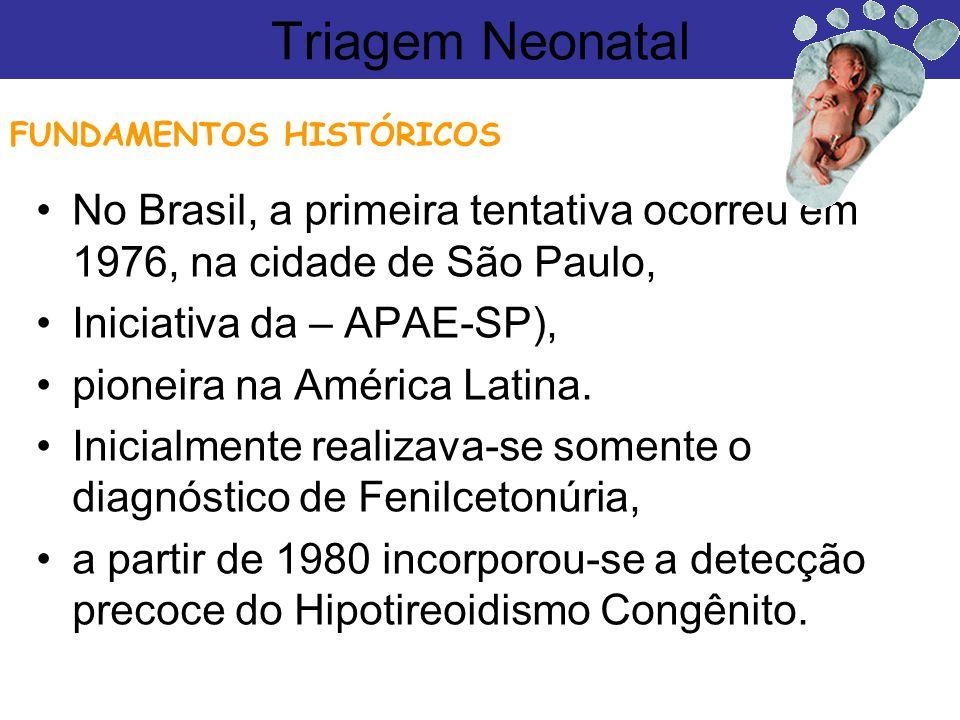Triagem Neonatal FUNDAMENTOS HISTÓRICOS. No Brasil, a primeira tentativa ocorreu em 1976, na cidade de São Paulo,