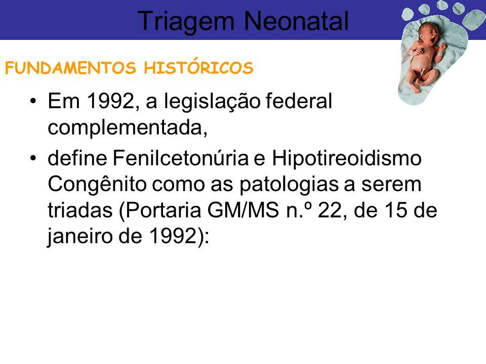Triagem Neonatal Em 1992, a legislação federal complementada,