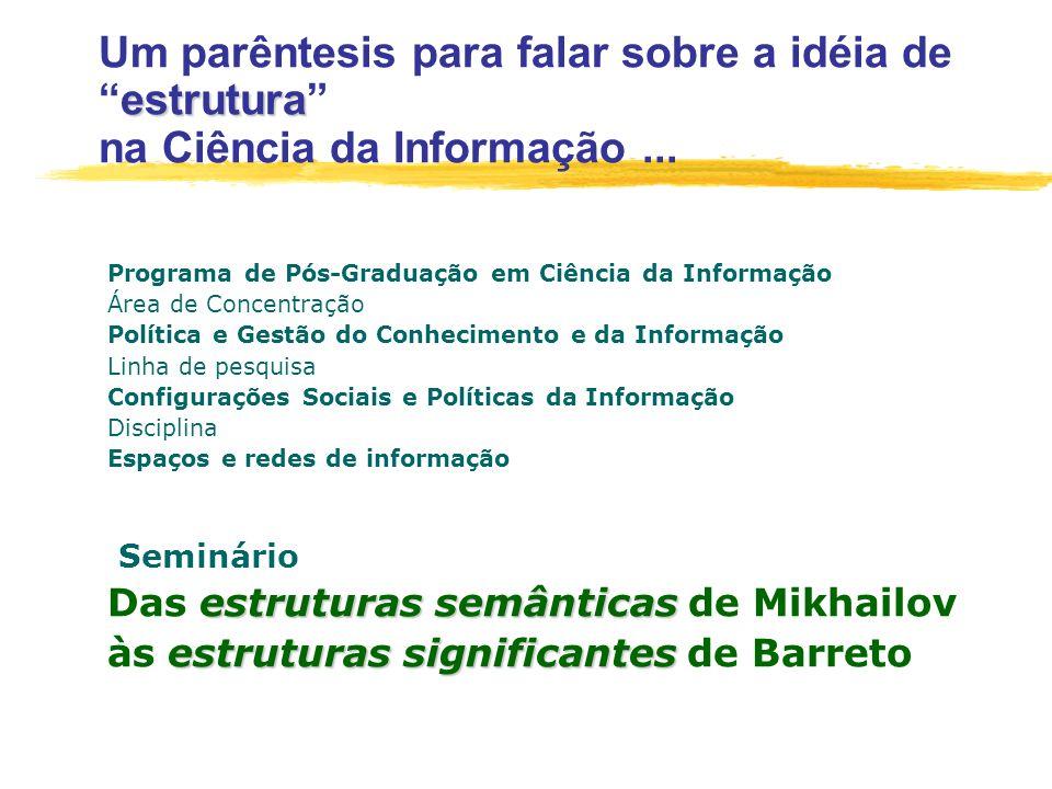 Um parêntesis para falar sobre a idéia de estrutura na Ciência da Informação ...