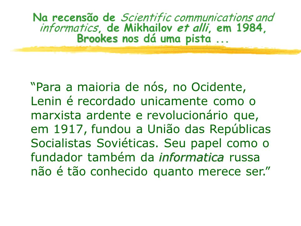 Na recensão de Scientific communications and informatics, de Mikhailov et alli, em 1984, Brookes nos dá uma pista ...