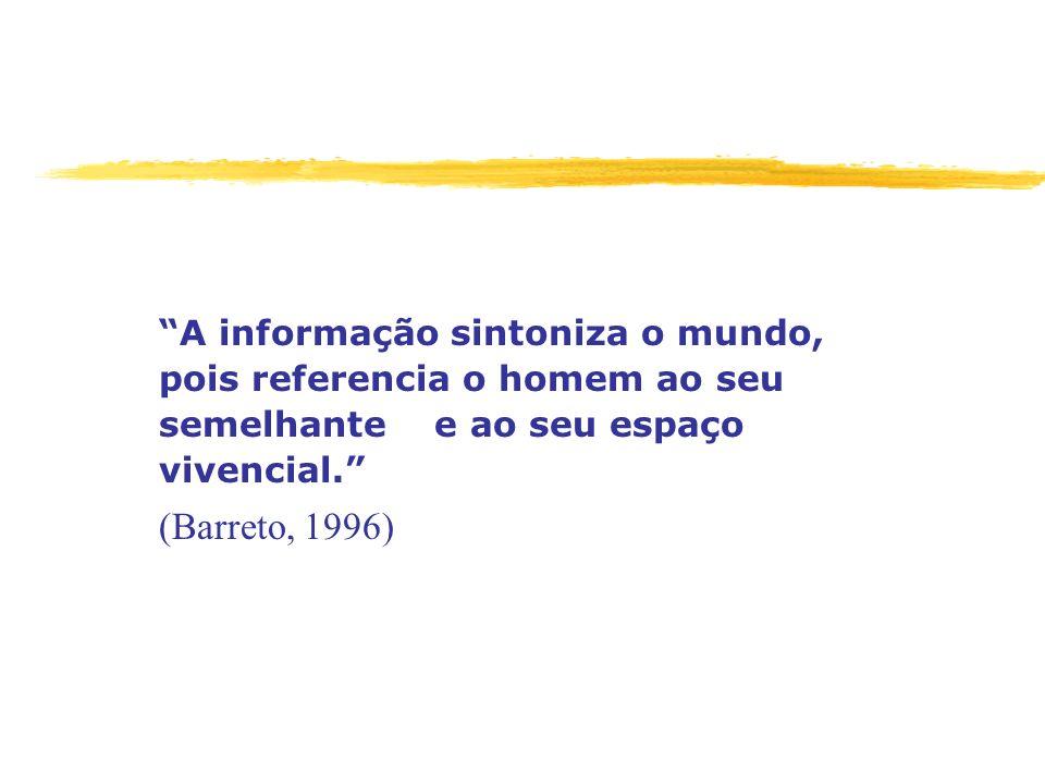 A informação sintoniza o mundo, pois referencia o homem ao seu semelhante e ao seu espaço vivencial.