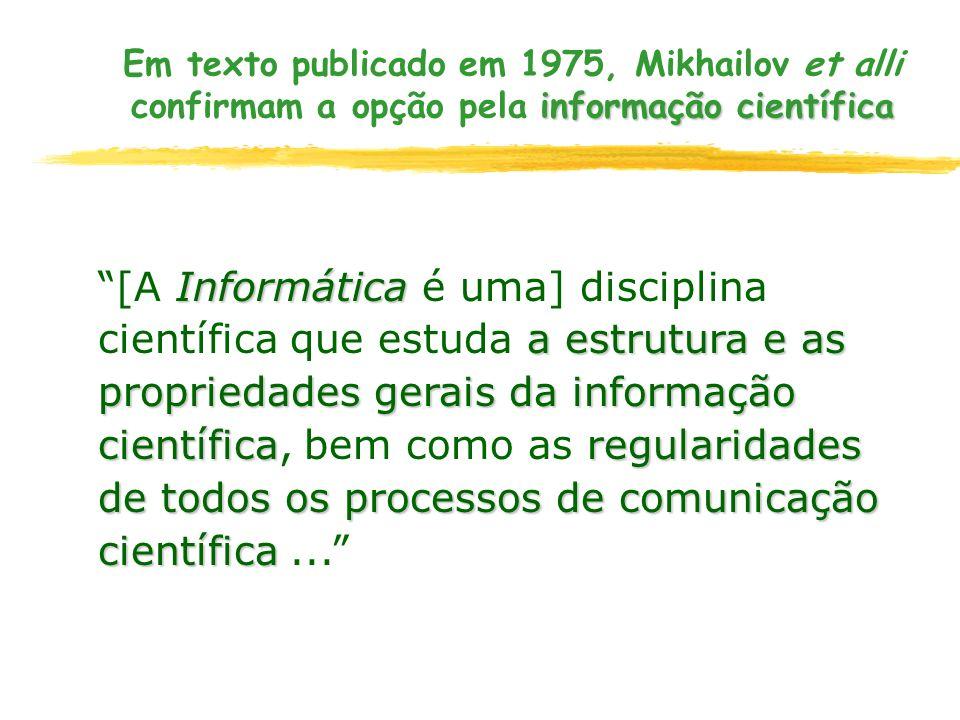 Em texto publicado em 1975, Mikhailov et alli confirmam a opção pela informação científica