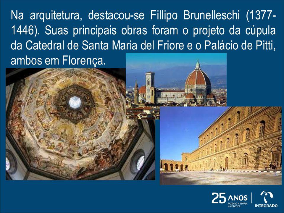 Na arquitetura, destacou-se Fillipo Brunelleschi (1377-1446)