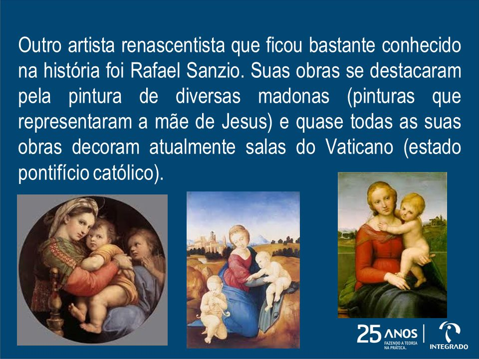 Outro artista renascentista que ficou bastante conhecido na história foi Rafael Sanzio.
