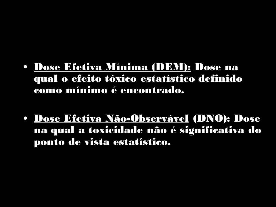 Dose Efetiva Mínima (DEM): Dose na qual o efeito tóxico estatístico definido como mínimo é encontrado.
