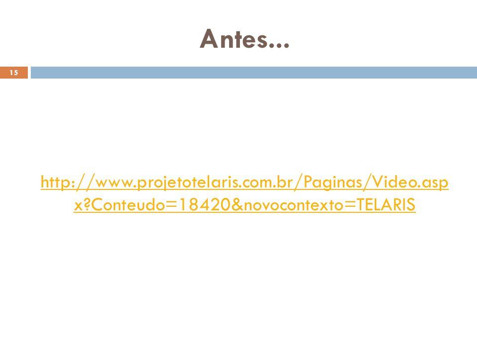 Antes... http://www.projetotelaris.com.br/Paginas/Video.asp x Conteudo=18420&novocontexto=TELARIS