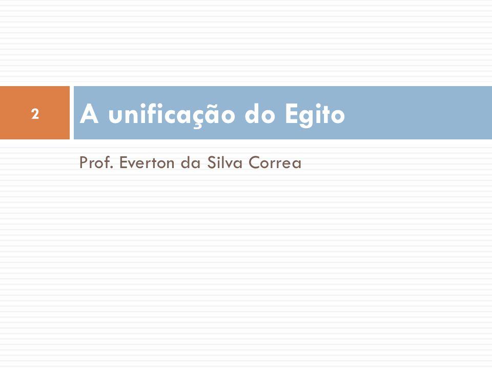 A unificação do Egito Prof. Everton da Silva Correa