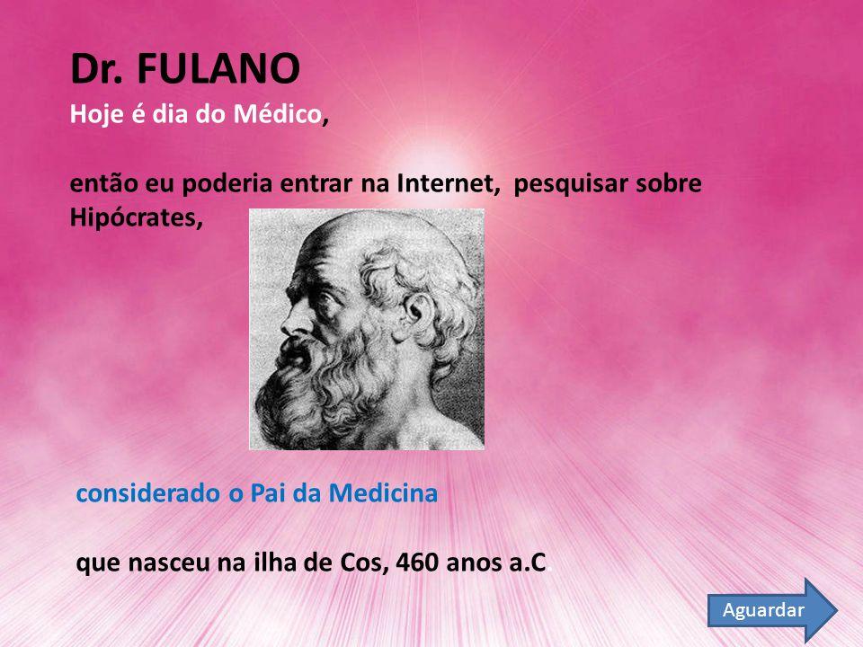 Dr. FULANO Hoje é dia do Médico,